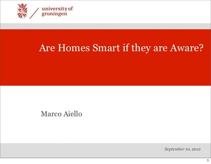 Are Homes Smart if they are Aware?Marco Aiello                         September 10, 2012                                 ...