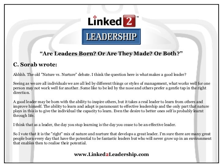 good leaders are born not made essay 5 myths of leadership in his book good to great jim collins says that exceptional leaders channel their ego needs great leaders are born, not made.