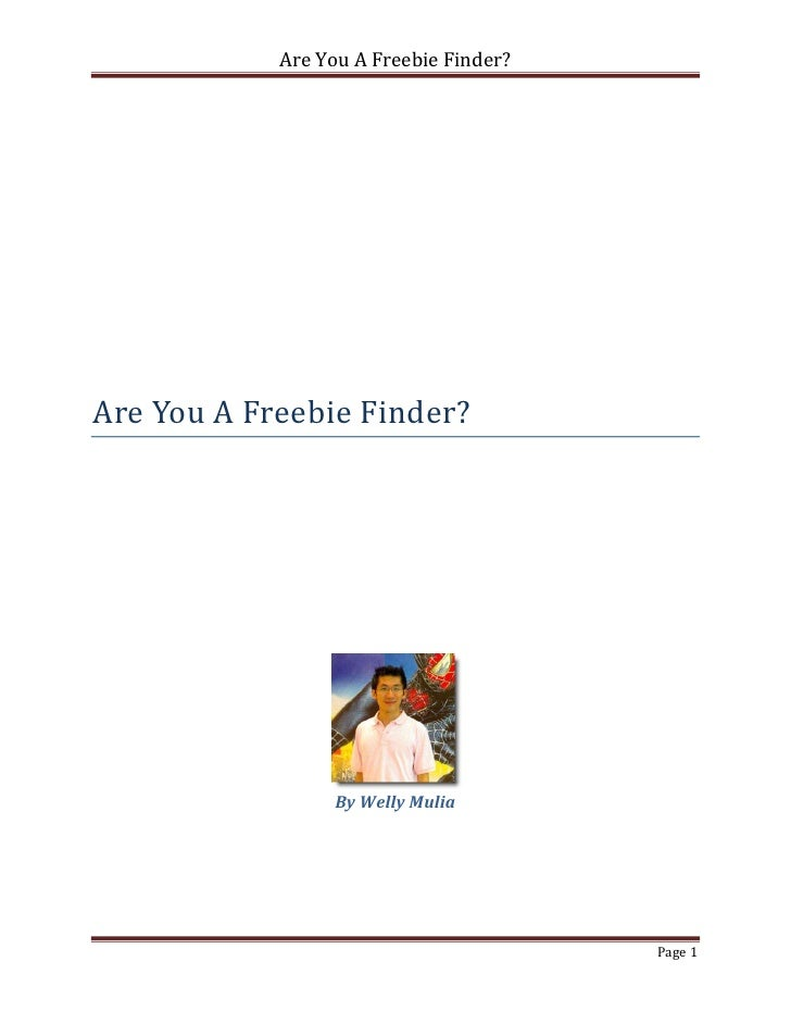Are You A Freebie Finder?Are You A Freebie Finder?                 By Welly Mulia                                        P...