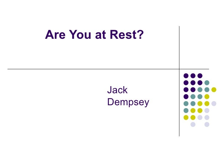 Are You at Rest?          Jack          Dempsey