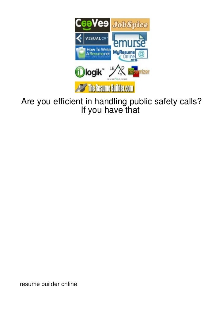 Are you efficient in handling public safety calls?                If you have thatresume builder online