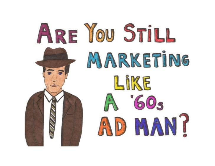 Are You Marketing Like a '60s Ad Man? [Illustrated Slide Show]