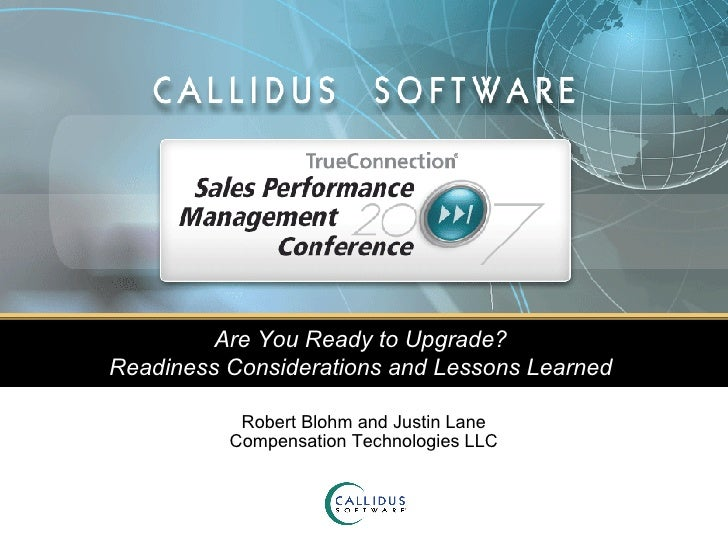 Are You Ready to Upgrade?  Readiness Considerations and Lessons Learned   Robert Blohm and Justin Lane Compensation Techno...