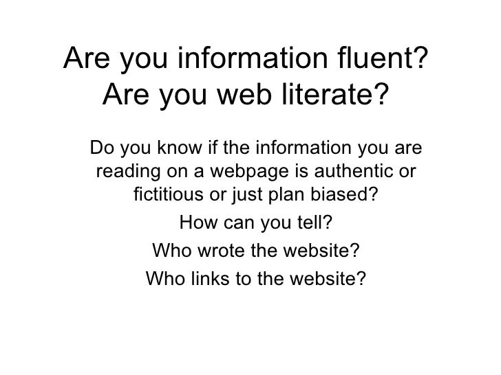 Are you information fluent? Are you web literate? Do you know if the information you are reading on a webpage is authentic...