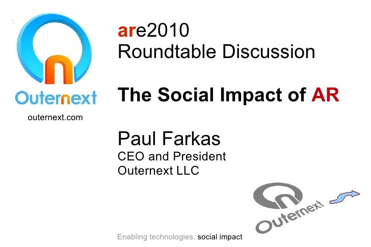 are2010                 Roundtable Discussion                  The Social Impact of AR outernext.com                  Paul...