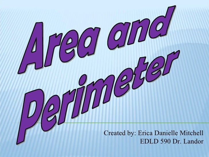 Area and  Perimeter Created by: Erica Danielle Mitchell EDLD 590 Dr. Landor