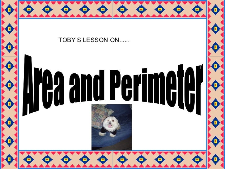 Area and Perimeter TOBY'S LESSON ON......