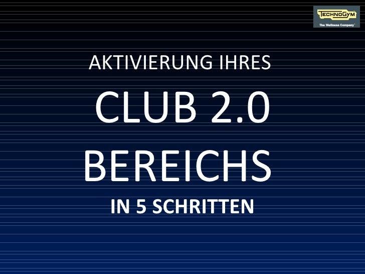 AKTIVIERUNG IHRES  CLUB 2.0 BEREICHS  IN 5 SCHRITTEN