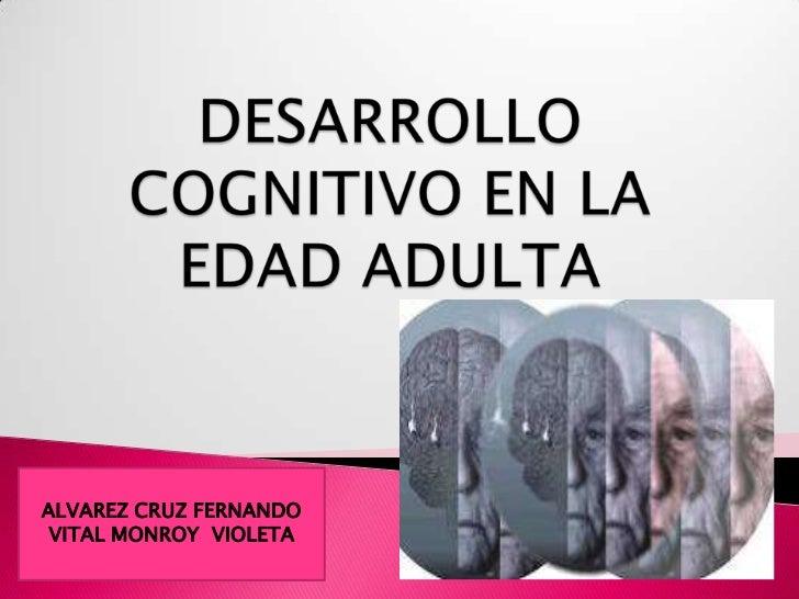 DESARROLLO  COGNITIVO EN LA EDAD ADULTA<br />ALVAREZ CRUZ FERNANDO<br />VITAL MONROY  VIOLETA <br />