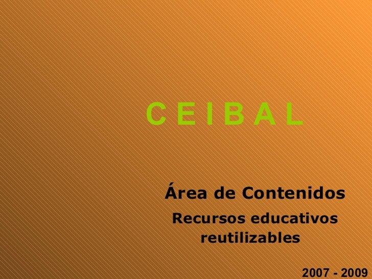C E I B A L 2007 - 2009 Recursos educativos reutilizables   Área de Contenidos