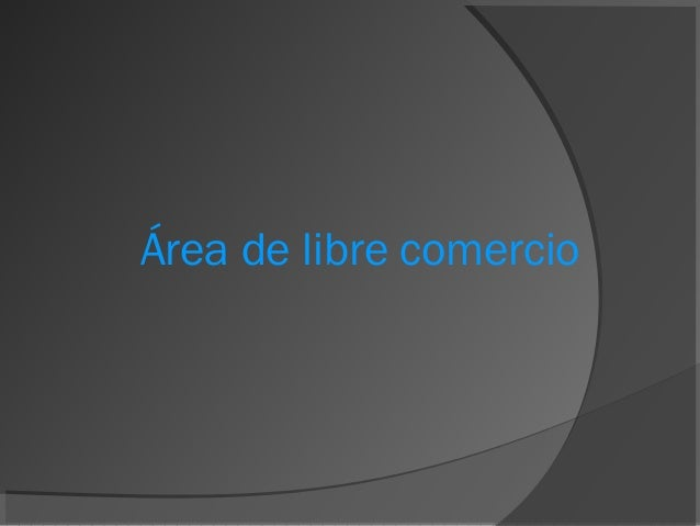 area de libre comercio. Black Bedroom Furniture Sets. Home Design Ideas