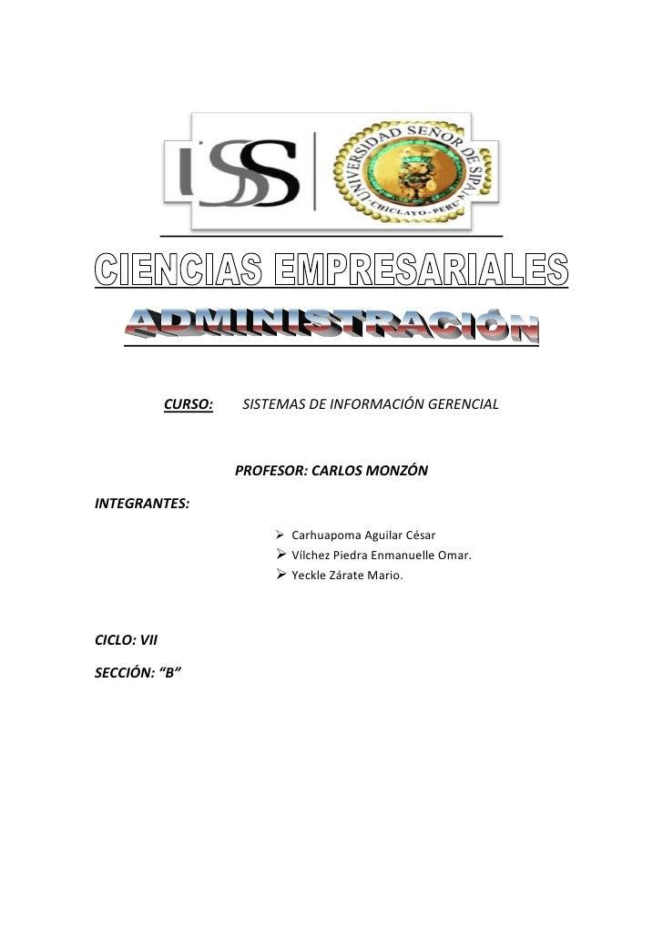 CURSO:SISTEMAS DE INFORMACIÓN GERENCIAL<br />PROFESOR: CARLOS MONZÓN<br />INTEGRANTES:  <br />Carhuapoma Aguilar César<br ...