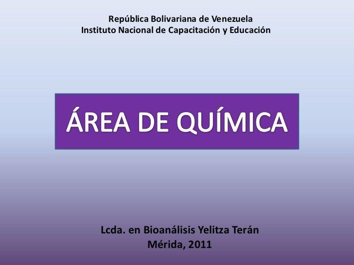 República Bolivariana de VenezuelaInstituto Nacional de Capacitación y Educación    Lcda. en Bioanálisis Yelitza Terán    ...