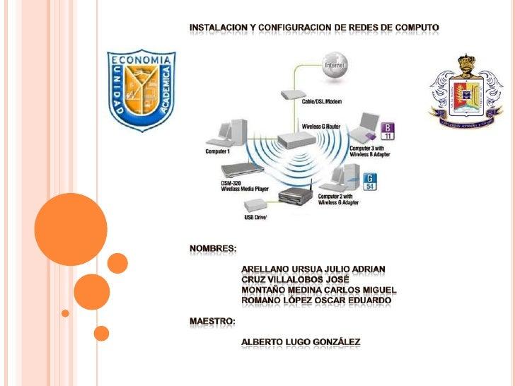 INSTALACION Y CONFIGURACION DE REDES DE COMPUTO<br />Nombres: <br />Arellano Ursua Julio ADRIAN<br />Cruz Villalobos José...
