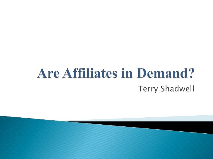Are Affiliates in Demand?<br />Terry Shadwell<br />