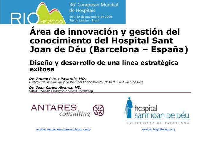 Área de innovación y gestión delconocimiento del Hospital SantJoan de Déu (Barcelona – España)Diseño y desarrollo de una l...