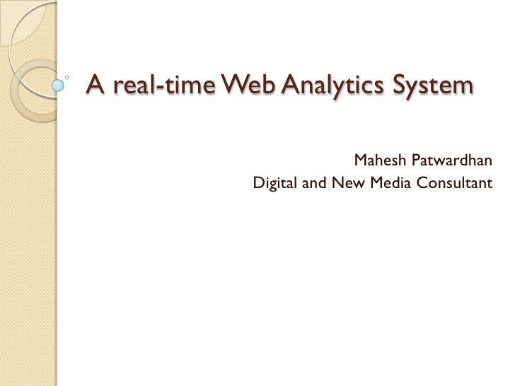 A real-time Web Analytics System                             Mahesh Patwardhan              Digital and New Media Consulta...