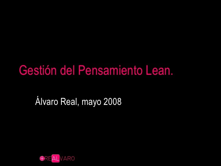 Gestión del Pensamiento Lean. Álvaro Real, mayo 2008