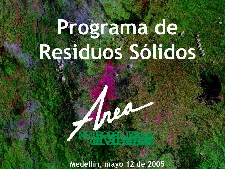 Programa de Residuos Sólidos Medellín, mayo 12 de 2005