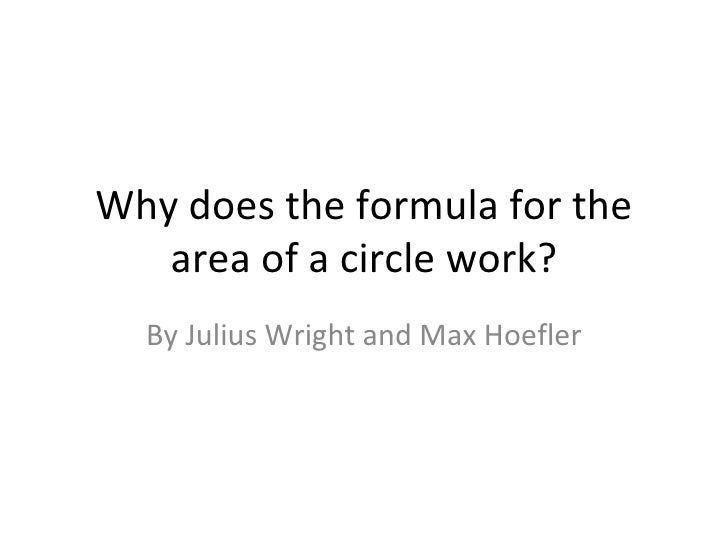 Why does the formula for the area of a circle work? By Julius Wright and Max Hoefler