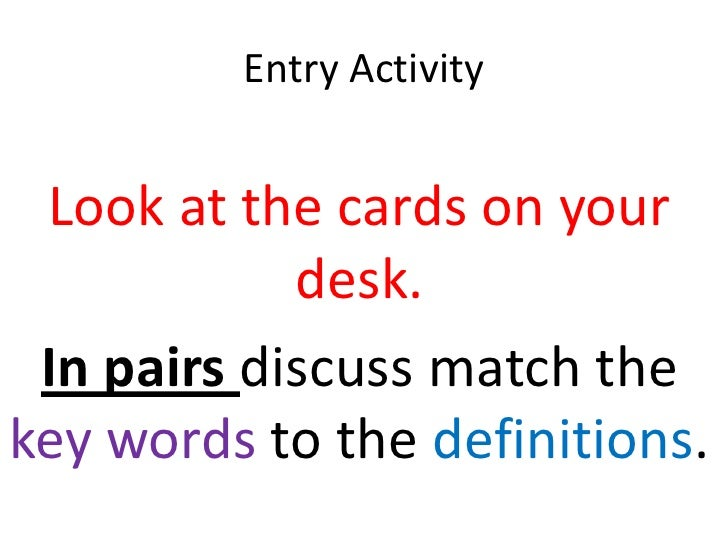 Entry Activity Look at the cards on your            desk. In pairs discuss match thekey words to the definitions.