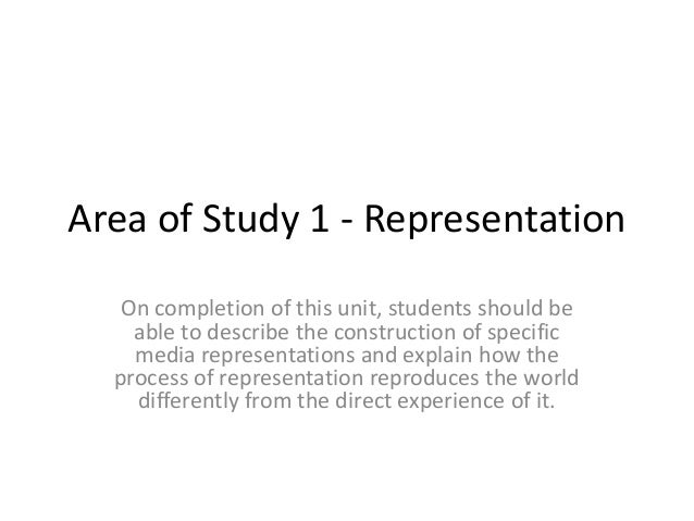 Area of Study 1 - Representation   On completion of this unit, students should be    able to describe the construction of ...
