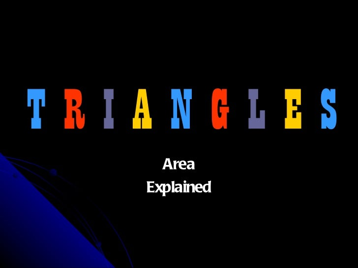 T  R   I   A   N   G   L   E   S Area Explained