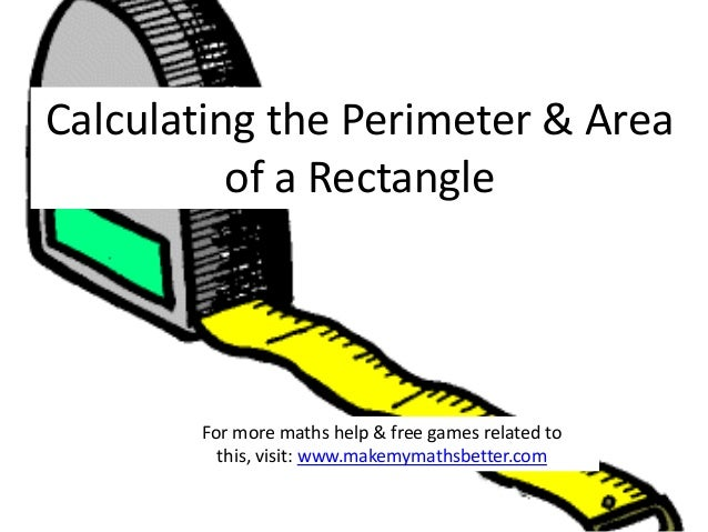 Calculating the Perimeter & Area of a Rectangle  For more maths help & free games related to this, visit: www.makemymathsb...