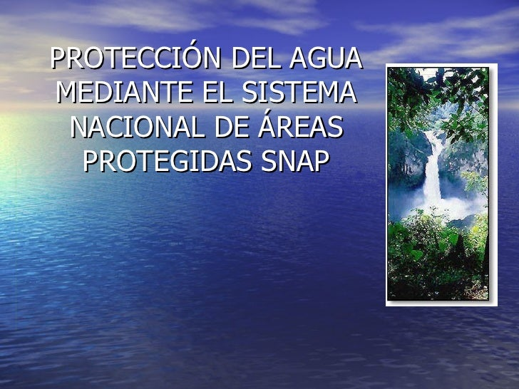 PROTECCIÓN DEL AGUA MEDIANTE EL SISTEMA NACIONAL DE ÁREAS PROTEGIDAS SNAP
