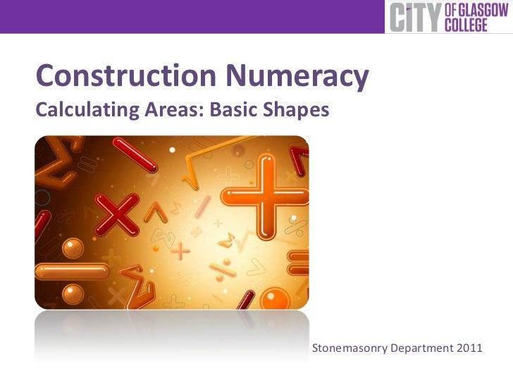Construction NumeracyCalculating Areas: Basic Shapes                             Stonemasonry Department 2011