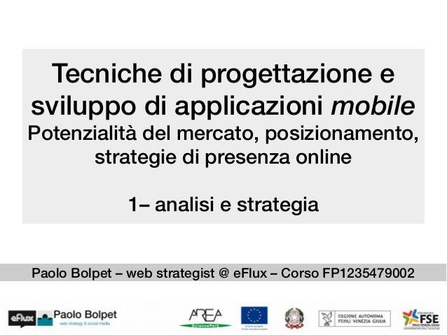 Tecniche di progettazione esviluppo di applicazioni mobilePotenzialità del mercato, posizionamento,strategie di presenza o...