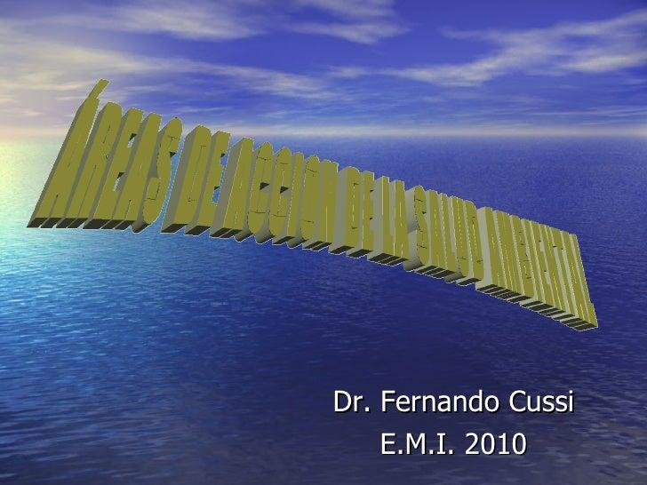 Dr. Fernando Cussi E.M.I. 2010 ÁREAS DE ACCION DE LA SALUD AMBIENTAL