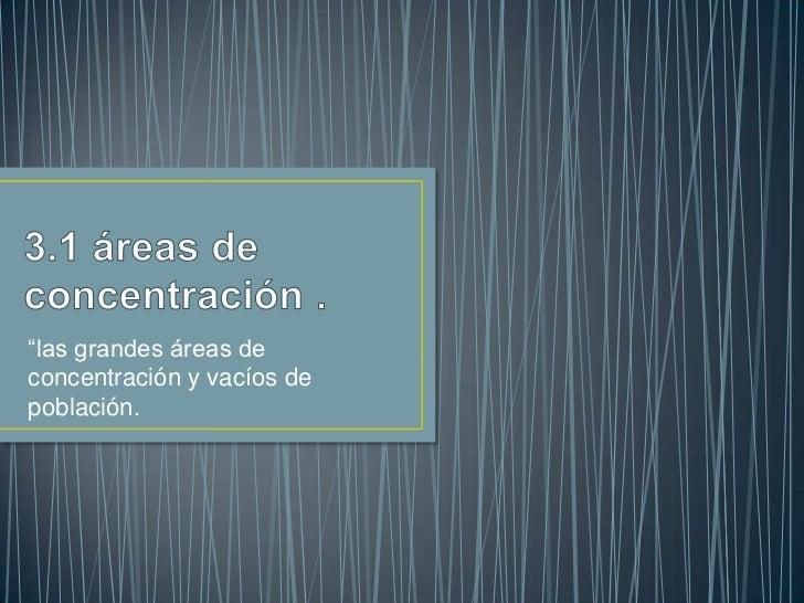 """""""las grandes áreas deconcentración y vacíos depoblación."""