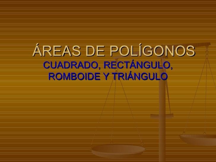 ÁREAS DE POLÍGONOS CUADRADO, RECTÁNGULO,  ROMBOIDE Y TRIÁNGULO