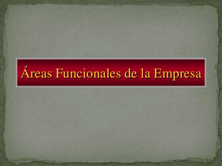Áreas Funcionales de la Empresa<br />