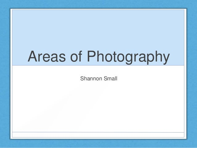 Areas of photography - Shannon Small