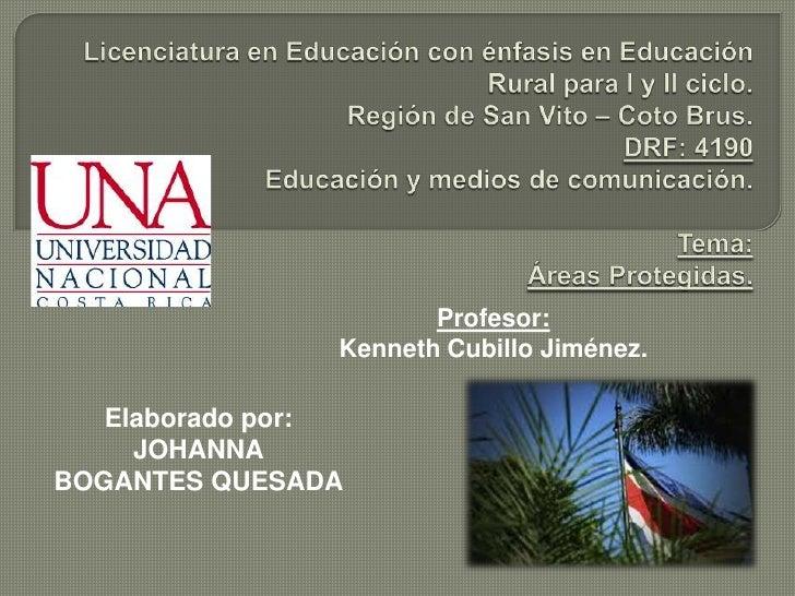 Licenciatura en Educación con énfasis en EducaciónRural para l y ll ciclo.Región de San Vito – Coto Brus.DRF: 4190Educació...