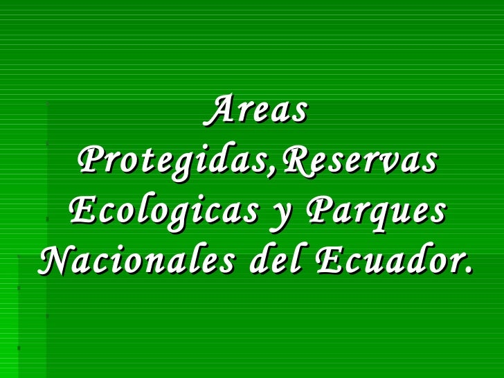 Areas protegidas, reservas ecologicas y parques nacionales del ecuador por Raul Robalino