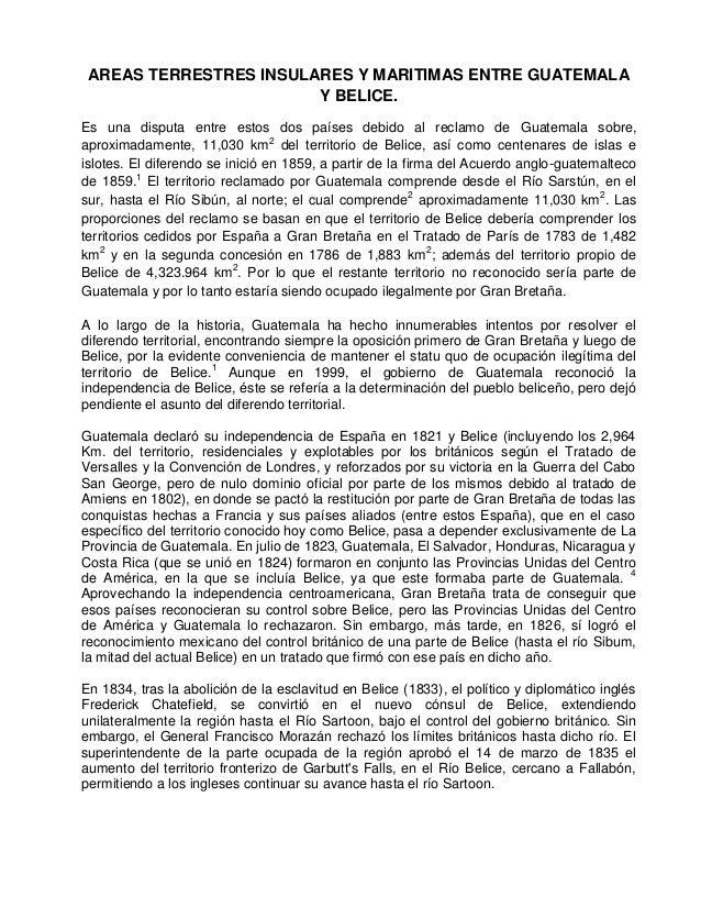 AREAS TERRESTRES INSULARES Y MARITIMAS ENTRE GUATEMALAY BELICE.Es una disputa entre estos dos países debido al reclamo de ...