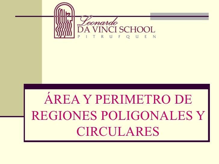 ÁREA Y PERIMETRO DE REGIONES POLIGONALES Y CIRCULARES