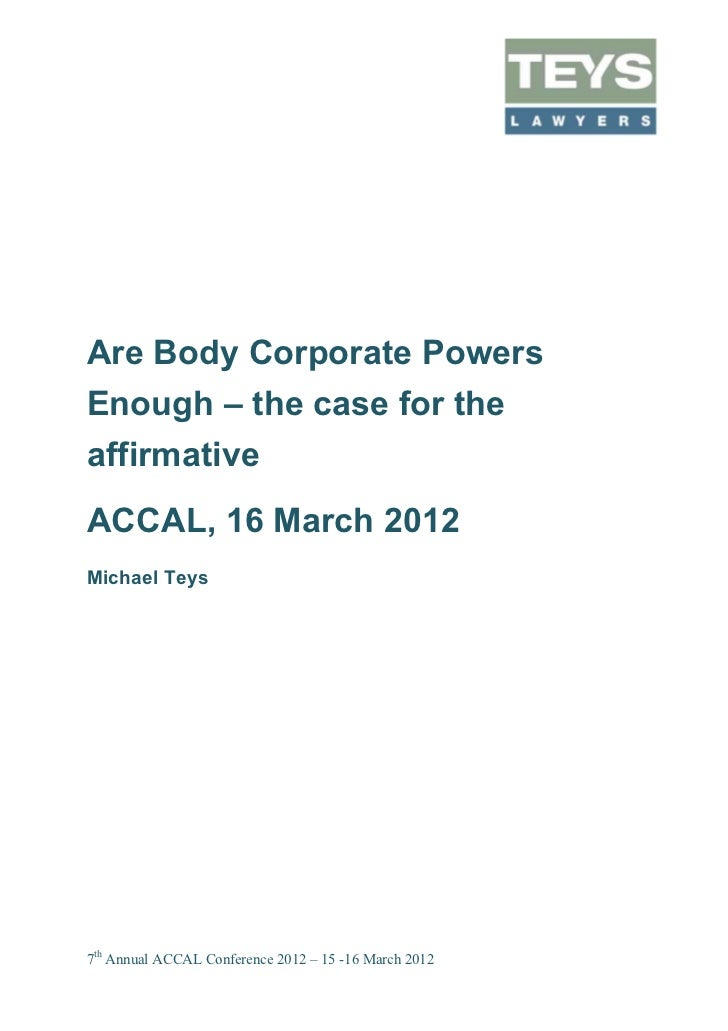 Are Body Corporate PowersEnough – the case for theaffirmativeACCAL, 16 March 2012Michael Teys7th Annual ACCAL Conference 2...