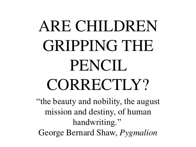 """ARE CHILDREN  GRIPPING THE  PENCIL  CORRECTLY?  """"the beauty and nobility, the august  mission and destiny, of human  handw..."""