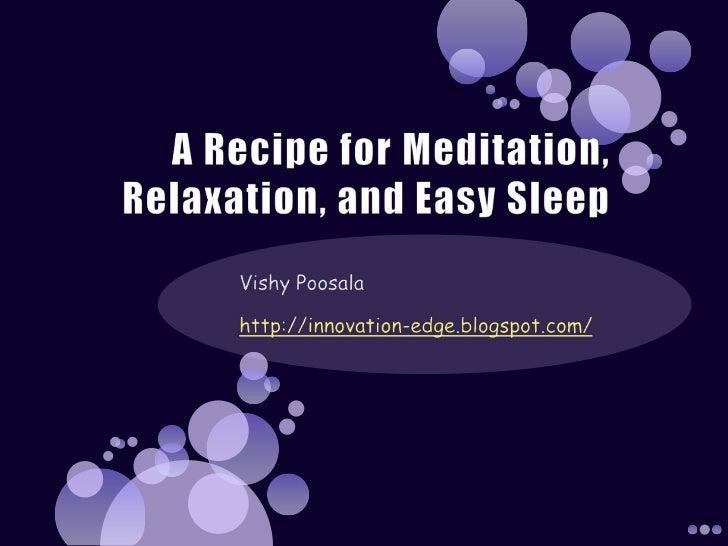 A Recipe for Meditation<br />Vishy Poosala<br />http://innovation-edge.blogspot.com/<br />