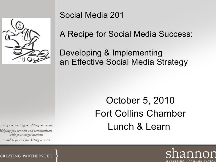 Social Media 201 A Recipe for Social Media Success: Developing & Implementing an Effective Social Media Strategy October 5...