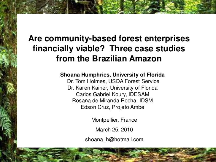 Are community-based forest enterprises financially viable?  Three case studies from the Brazilian Amazon<br />Shoana Humph...