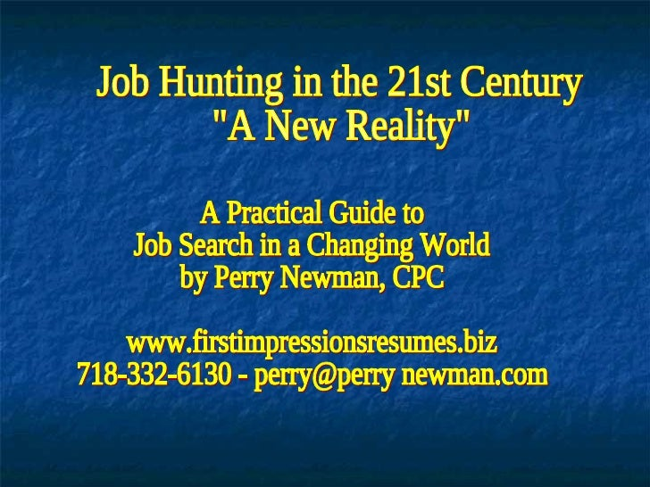 A Practical Guide to  Job Search in a Changing World by Perry Newman, CPC www.firstimpressionsresumes.biz 718-332-6130 - p...
