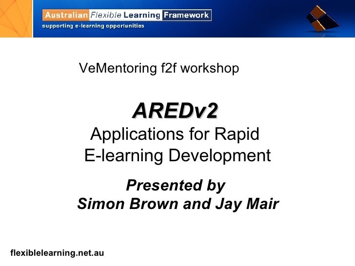 AREDv2   Applications for Rapid  E-learning Development Presented by  Simon Brown and Jay Mair VeMentoring f2f workshop
