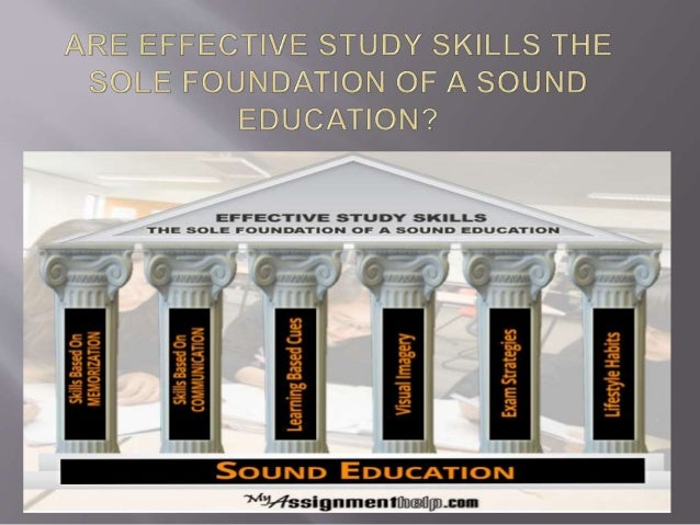 effective study skills are the sole foundation of a sound education essay Free research that covers introduction the purpose of this study is to make an analysis that study skills are not the sole foundation of the sound education teach the child to attend t.