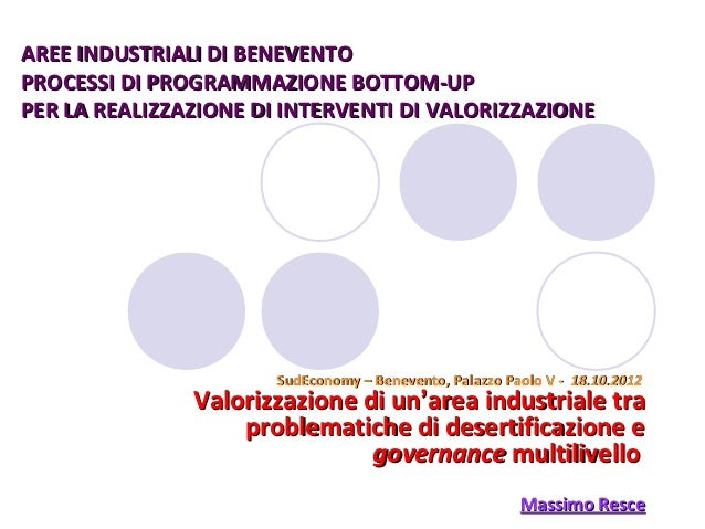 AREE INDUSTRIALI DI BENEVENTOPROCESSI DI PROGRAMMAZIONE BOTTOM-UPPER LA REALIZZAZIONE DI INTERVENTI DI VALORIZZAZIONE     ...