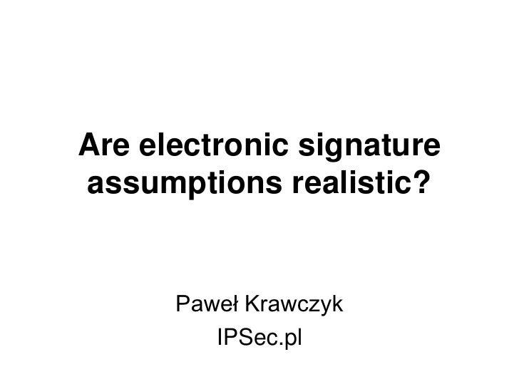 Are electronic signatureassumptions realistic?      Paweł Krawczyk         IPSec.pl